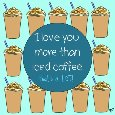 Love You More Than Iced Coffee!