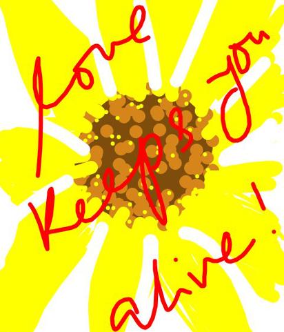 Love Keeps You Alive.