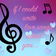 Home : Love : Songs - If I Could Write Love Songs About You.