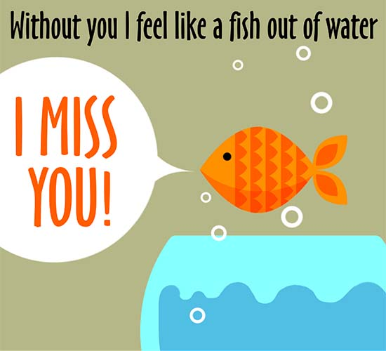 Like A Fish Out Of Water Without You.