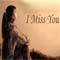 I Miss You Dear...