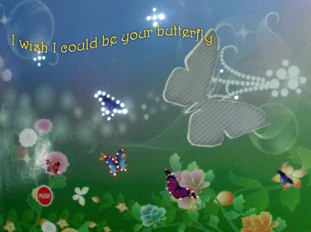 I Wish I Could Be Your Butterfly.
