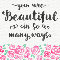 You Are Beautiful In So Many Ways.