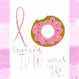 I Donut Know What I'd Do Without You.