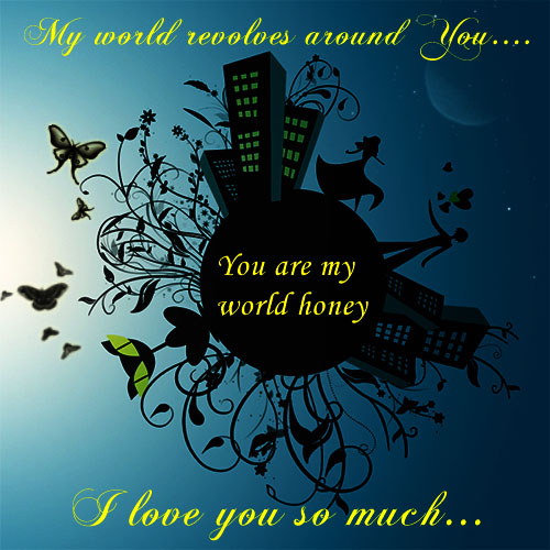 You Are My World Honey!