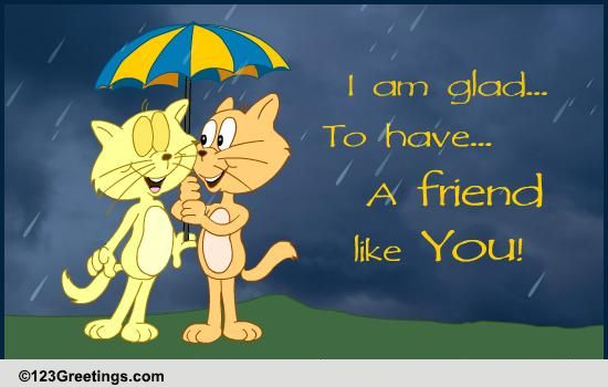 glad to have a friend like you  free friendship ecards  greeting cards