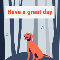 Home : Pets : Have a Great Day - Have A Great Day Doggy Greeting Cards...