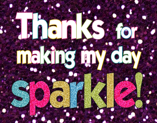 Thanks For Making My Day Sparkle.