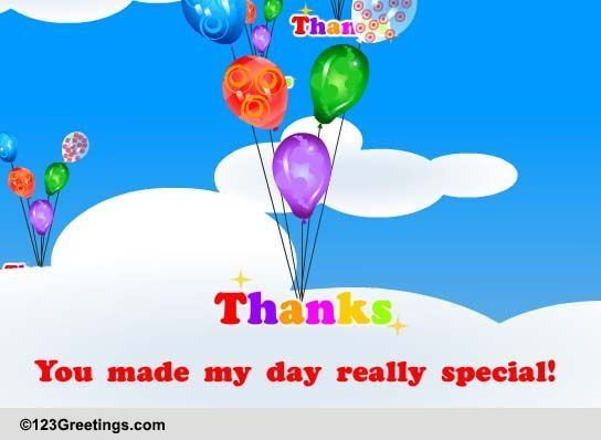 Thank You For Making My Birthday Special Quotes: Thanks For Making My Day So Special! Free Birthday Thank