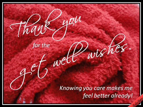 Thank You For The Get Well Wishes.