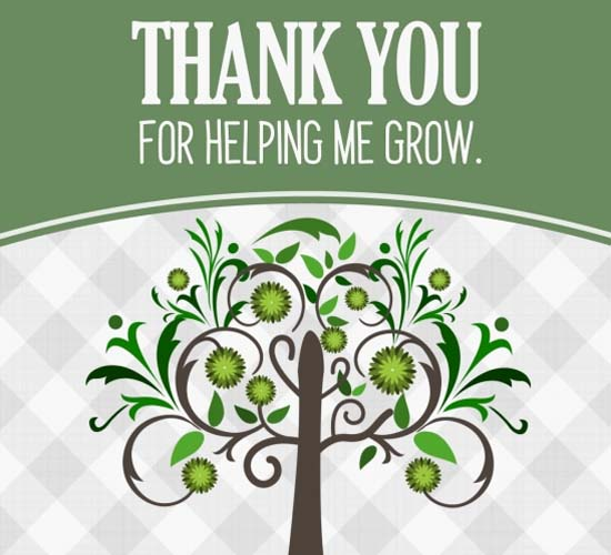 Thanks For Helping Me Grow Quotes: Thank You For Helping Me Grow. Free For Everyone ECards