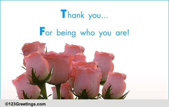 Thank You For Being Who You Are. Free Flowers eCards ...