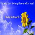 Home : Thank You : Stay in Touch - Thanks For Being There...