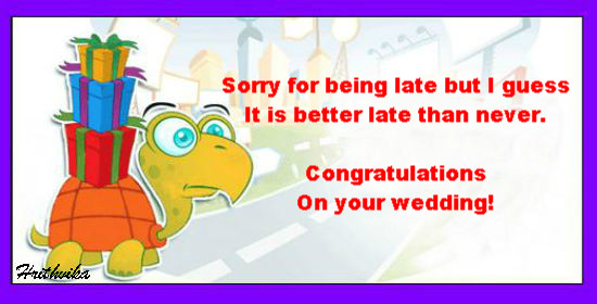 Sorry For Being Late For Your Wedding.