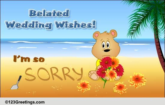 Belated Wedding Gift Message : Send A Sorry... Free Belated Wishes eCards, Greeting Cards 123 ...