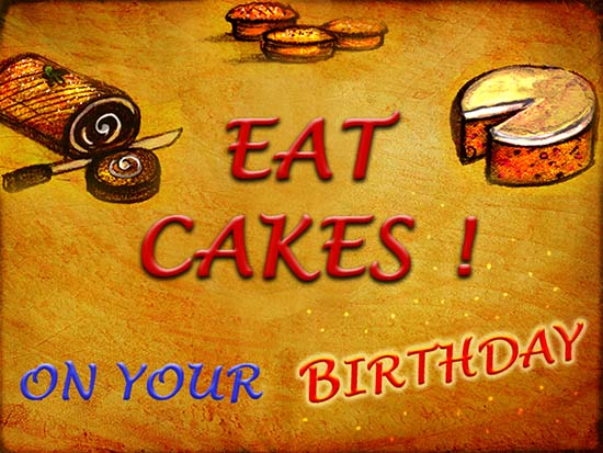 Eat Cakes On Your Birthday!