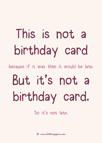 Belated - This Is Not A Birthday Card.