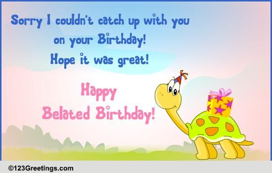 Got Late For Your Birthday Free Belated Wishes ECards