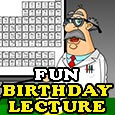 A Fun Birthday Lecture For You.