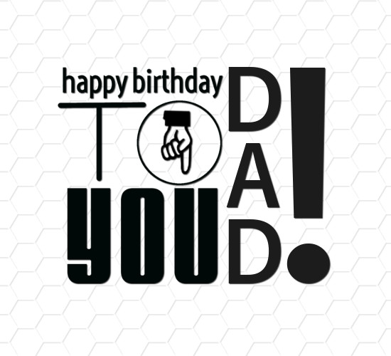 Happy Birthday To You Dad