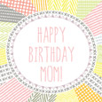 Happy Birthday Mom. Abstract Pattern.