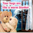 Your Hugs Are Like A Warm Blanket!