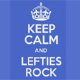 Keep Calm And Lefties Rock!