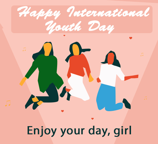 Happy International Youth Day, Girl.