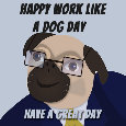 Happy Work Like A Dog Day, Friend.