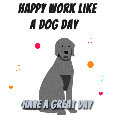 Happy Work Like A Dog Day, Buddy...