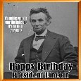 Happy Birthday President Lincoln.