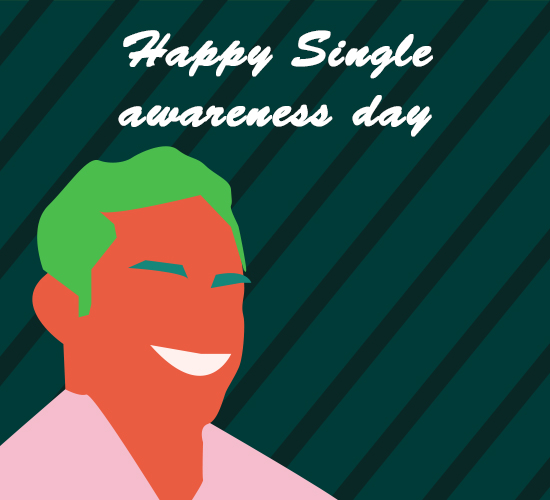 Happy Single Awareness Day Guy.