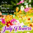 The July Flowers Blossom.