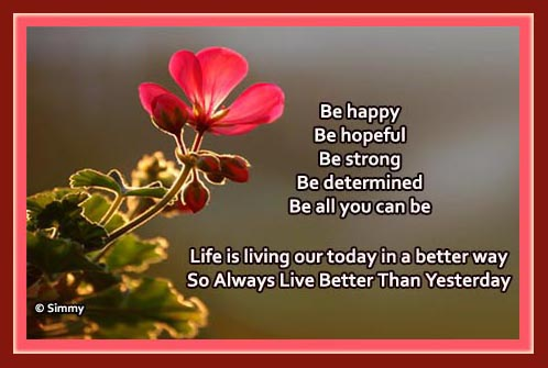 Live Life Better Than Yesterday.