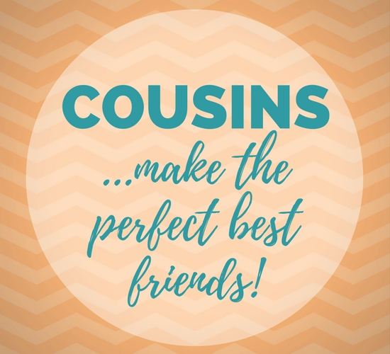 Cousins Make The Perfect Best Friends.