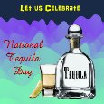 Celebrate National Tequila Day.