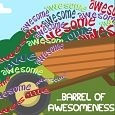 You're A Barrel Of Awesomeness.