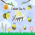 I Want You To Bee Happy!