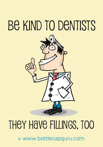Be Kind To Dentists!