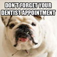 Don't Forget Your Dentist...