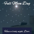 Full Moon Day, Dear...