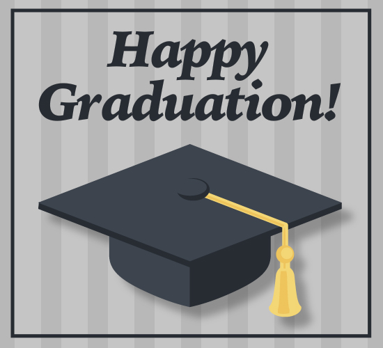 Happy Graduation. You Did It!