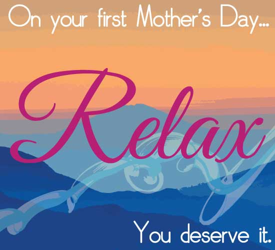 On Your First Mother's Day Relax!