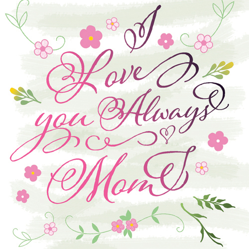 I Love You Always Mom.