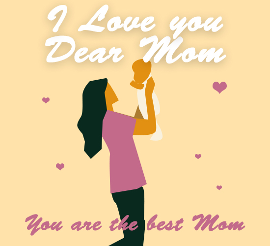 Love You Mom, You Are The Best Mom.