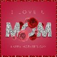 Love You Mom, Happy Mothers Day.