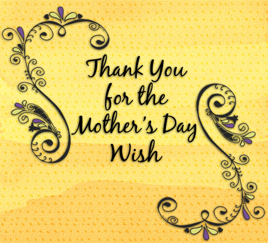 Thank You For The Mother's Day Wishes.