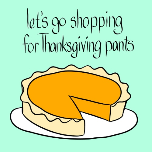 Shopping For Thanksgiving Pants.