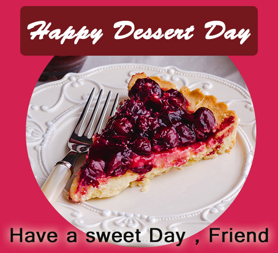 Happy Dessert Day, Friend...