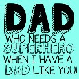 Who Needs A Superhero? You Have A Dad!